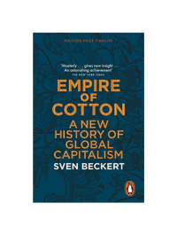 Empire of Cotton: A New History of Global Capitalism By Sven Beckert
