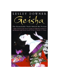 Geisha: The Secret History of a Vanishing World By Lesley Downer